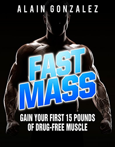 Fast Mass: Gain Your First 15 Pounds of Drug-Free Muscle