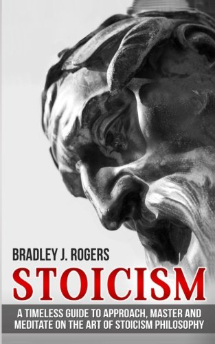 Download Stoicism: A Timeless Guide To Approach, Master And Meditate On The Art Of Stoicism Philosophy PDF