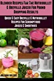 Blender Recipes for the Nutribullet and Breville Juicer for Pound Dropping Results, Juliana Baldec, 1495498816