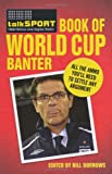 The Talksport Book of World Cup Banter, Talksport Staff, 1847378781