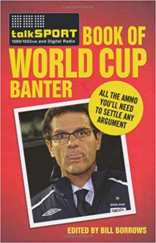 The Talksport Book of World Cup Banter: All the Ammo You