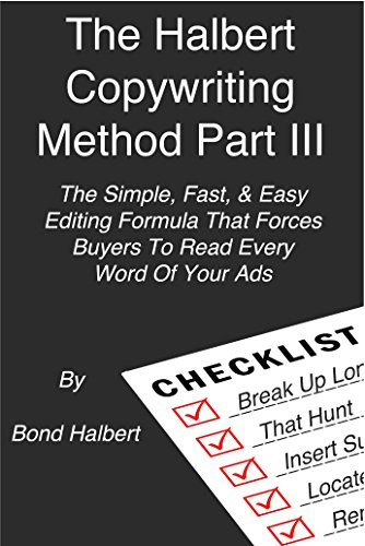 - The Halbert Copywriting Method Part III: The Simple, Fast, & Easy Editing Formula That Forces Buyers To Read Every Word Of Your Ads
