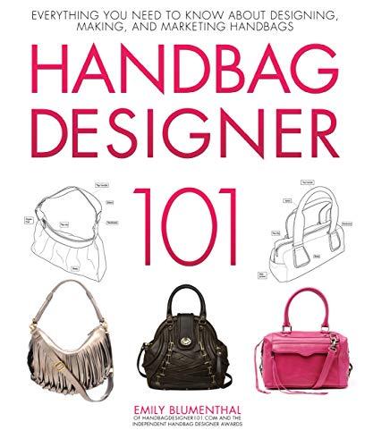 Handbag Designer 101: Everything You Need to Know About Designing, Making, and Marketing Handbags