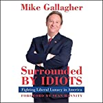 Surrounded By Idiots: Fighting Liberal Lunacy in America   Mike Gallagher