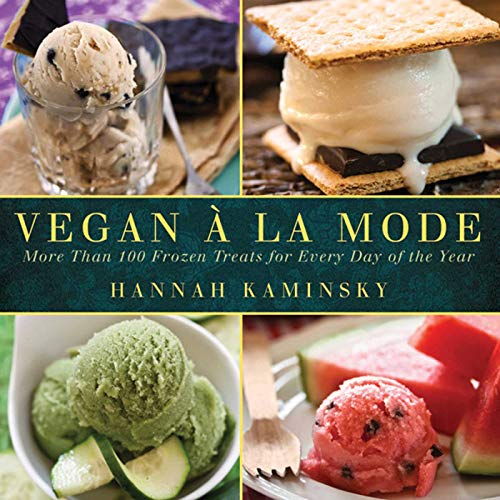 Vegan a la Mode: More Than 100 Frozen Treats Made from Almond, Coconut, and Other Dairy-Free Milks ()