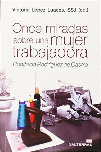 Once Miradas sobre Una mujer trabajadora: Bonifacia Rodríguez de Castro: 125 Servidores y Testigos: Amazon.es: López Luaces SSJ, Victoria (Ed.): Libros