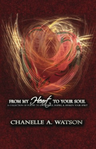 From My Heart To Your Soul: A Collection of Poetry to Encourage, Inspire and Awaken Your Spirit