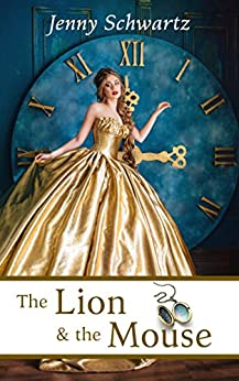 The Lion and the Mouse: A Steampunk Romance by [Schwartz, Jenny]