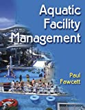 Aquatic Facility Management, Paul Fawcett, 0736045007