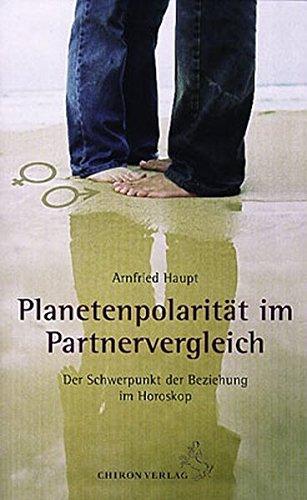 Planetenpolarität im Partnervergleich: Der Schwerpunkt der Beziehung im Horoskop (Standardwerke der Astrologie)