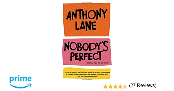 nobody s perfect writings from the new yorker anthony lane  nobody s perfect writings from the new yorker anthony lane 9780375714344 com books
