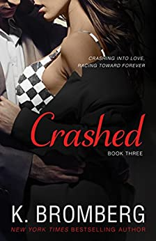 Crashed (The Driven Series Book 3) by [Bromberg, K.]