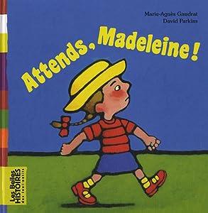 """Afficher """"Attends, Madeleine!"""""""