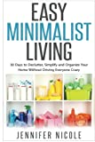 img - for Easy Minimalist Living: 30 Days to Declutter, Simplify and Organize Your Home Without Driving Everyone Crazy book / textbook / text book