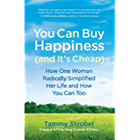 You Can Buy Happiness (and It's Cheap): How One Woman Radically Simplified Her Life and How You Can Too (English Edition)