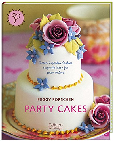 Party Cakes: Torten, Cupcakes, Cookies - originelle Ideen für jeden Anlass