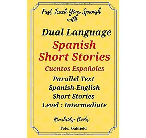 Dual Language Spanish Short Stories. Cuentos Españoles.: Parallel Text Spanish Short Stories. Level Intermediate Riverbridge Dual Language Spanish Short Stories: Amazon.es: Oakfield, Peter: Libros