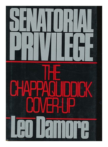 Senatorial Privilege: The Chappaquiddick Cover-up