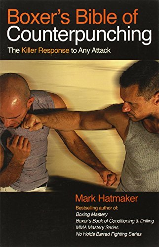 Boxers Bible of Counterpunching: The Killer Response to Any Attack Mark Hatmaker