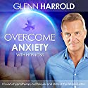 Overcome Anxiety: A deeply relaxing hypnotherapy session to help overcome anxiety by Glenn Harrold Speech by Glenn Harrold Narrated by Glenn Harrold
