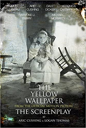 The Yellow Wallpaper The Screenplay: Aric Cushing, Logan Thomas, Charlotte Perkins Gilman: 9780615769639: Amazon.com: Books