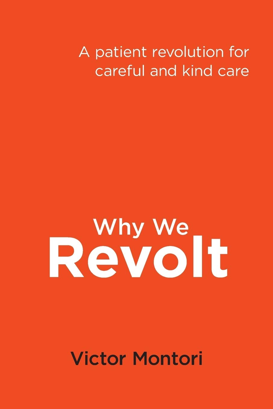 Why We Revolt  A Patient Revolution For Careful And Kind Care
