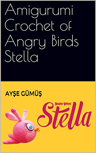 Stella Rattle (Amigurumi Crochet of Angry Birds Stella)