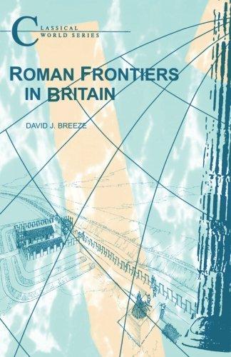 Roman Frontiers in Britain (Classical World; Duckworth Debates in Archaeolo)