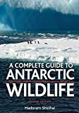A Complete Guide to Antarctic Wildlife: A Complete Guide to the Birds, Mammals and Natural History of the Antarctic