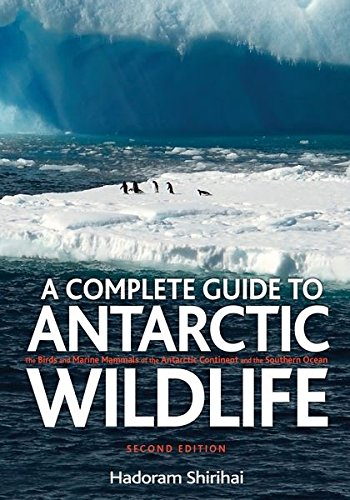 A Complete Guide to Antarctic Wildlife: The Birds and Marine Mammals of the Antarctic Continent and the Southern Ocean by A&C Black