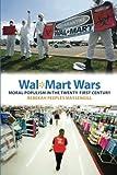 Walmart Best Deals - Wal-Mart Wars: Moral Populism in the Twenty-First Century