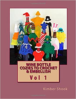 Book Wine Bottle Cozies to Crochet and Embellish Vol 1: Volume 1