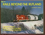 Rails Beyond the Rutland, Phil Jordan, 0911868542