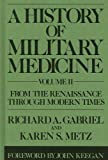 A History of Military Medicine, Richard A. Gabriel and Karen S. Metz, 0313284032