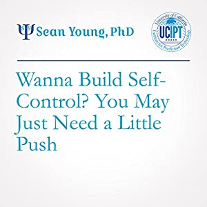 Wanna Build Self-Control? You Mayjust Need a Little Push.