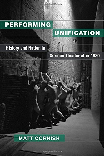 Read Online Performing Unification: History and Nation in German Theater after 1989 pdf epub