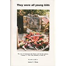 They Were All Young Kids: The story of Lieutenant Jim Flowers and the first platoon, Company C, 712th Tank Battalion, on Hill 122