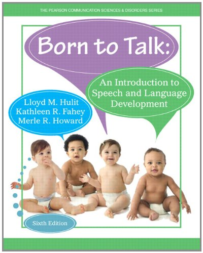 Born to Talk: An Introduction to Speech and Language Development (6th Edition) by Pearson