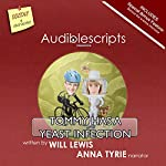 Tommy Has a Yeast Infection narrated by Anna Tyrie | Will Lewis