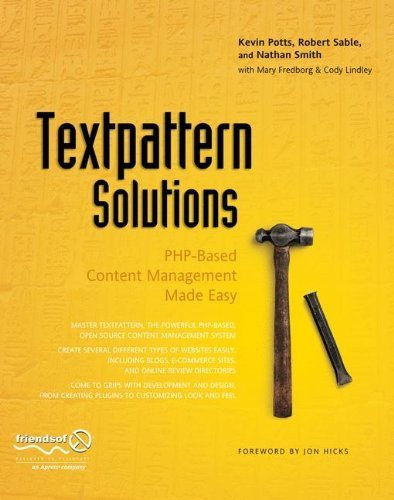 Textpattern Solutions: PHP-Based Content Management Made Easy 2007 edition by Lindley, Cody, Potts, Kevin, Sable, Robert, Smith, Roderick, (2007) Paperback