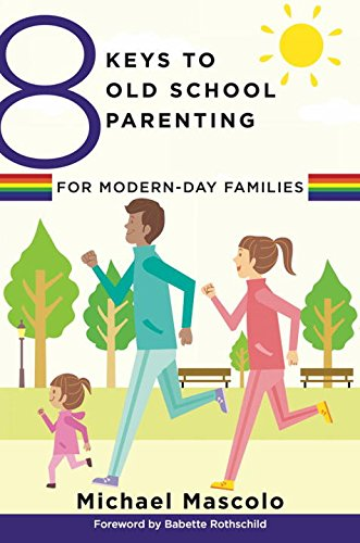 8 Keys to Old School Parenting for Modern-Day Families (8 Keys to Mental Health)