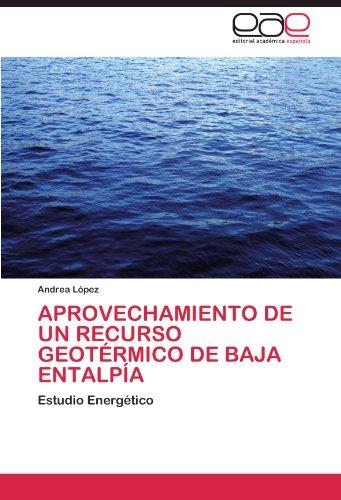 Aprovechamiento de un recurso geotermico de baja entalpia: Estudio Energetico (Spanish Edition) [Andrea Lopez] (Tapa Blanda)