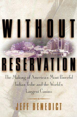 Without Reservation: The Making of Americas Most Powerful Indian Tribe and Foxwoods the Worlds Largest Casino by Jeff Benedict 2000-04-25: Amazon.es: Jeff ...