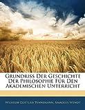 Grundriss der Geschichte der Philosophie Für Den Akademischen Unterricht, Wilhelm Gottli Tennemann and Wilhelm Gottlieb Tennemann, 114463055X