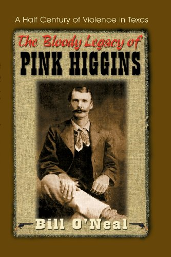 The Bloody Legacy of Pink Higgins: A Half Century of Violence in Texas