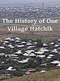 The History of One Village Hatchik
