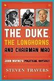 The Duke, the Longhorns, and Chairman Mao: John Wayne's Political Odyssey