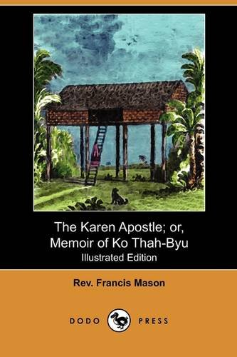 The Karen Apostle; Or, Memoir of Ko Thah-Byu, the First Karen ...