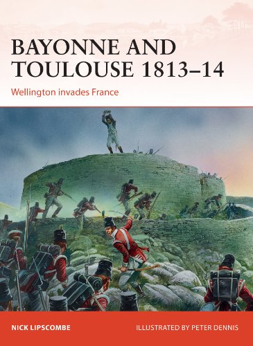 Bayonne and Toulouse 1813?14: Wellington invades France (Campaign)