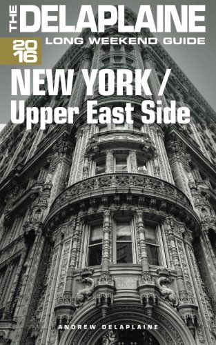 Read Online NEW YORK / Upper East Side - The Delaplaine 2016 Long Weekend Guide (Long Weekend Guides) pdf